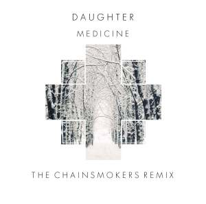 DAUGHTER - MEDICINE (CHAINSMOKERS REMIX) COVER ART