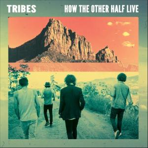 tribes_how_the_other_half_live