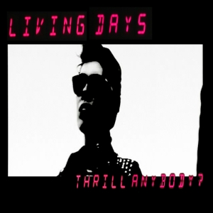 Living_Days_Thrill_Anybody